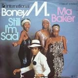 Ma Baker / Still I'm Sad - Boney M.