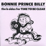 The B-Sides Of Time To Be Clear - Bonnie 'Prince' Billy