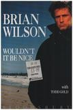 Wouldn't it be Nice: My Own Story - Brian Wilson, Todd Gold