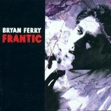 Frantic - Bryan Ferry