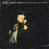 The Big Ones Get Away - Buffy Sainte-Marie