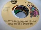 All My Love Belongs To You / I Love You, Yes I Do - Bull Moose Jackson