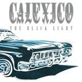 The Black Light (20th Anniversary Edition) - Calexico