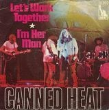 Let's Work Together / I'm Her Man - Canned Heat