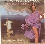 You Need A Woman Tonight - Captain And Tennille
