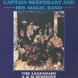 The Legendary A & M Sessions - Captain Beefheart And His Magic Band