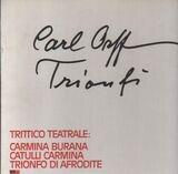 Trionfi: Carmina Burana / Catuli Carmina / Trionfo Di Afrodite - Carl Orff