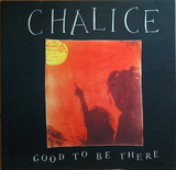 Good To Be There - Chalice