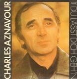 Du Lässt Dich Geh'n - Charles Aznavour