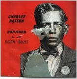 Founder Of The Delta Blues - Charley Patton