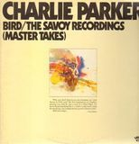 Bird / The Savoy Recordings (Master Takes) - Charlie Parker