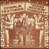 Good Rockin' Tonight! - Charlie Feathers