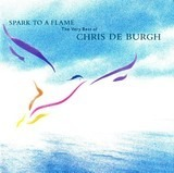 Spark To A Flame (The Very Best Of Chris De Burgh) - Chris De Burgh
