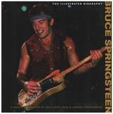 Bruce Springsteen: The Illustrated Biography - Chris Rushby