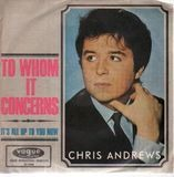 To Whom It Concerns / It' All Up To You Now - Chris Andrews