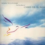 Spark To A Flame (The Very Best Of Chris De Burgh) - Chris De Burgh