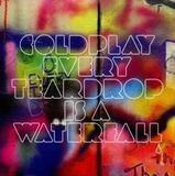 Every Teardrop Is A Waterfall - Coldplay