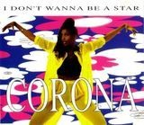 I Don't Wanna Be A Star - Corona