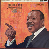 Not Now, I'll Tell You When - Count Basie Orchestra