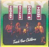 Teach Your Children - Crosby, Stills, Nash & Young