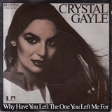 Why Have You Left The One You Left Me For - Crystal Gayle