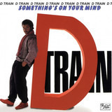 Something On Your Mind - D-Train