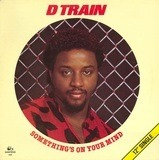 Something's on Your Mind - D Train, D-Train