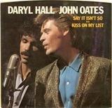 Say It Isn't So / Kiss On My List - Daryl Hall & John Oates