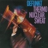 Thermonuclear Sweat - Defunkt