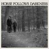 Horse Follows Darkness - Delia Gonzalez
