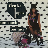 Too Much Too Late - Denise Lopez