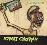 Start Choppin - Dinosaur jr.