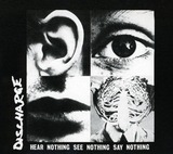 Hear Nothing See Nothing Say Nothin - Discharge