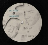 Be Slave Of Your Desire - DJ Tom & Norman