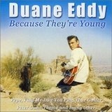 Because They're Young - Duane Eddy & His 'Twangy' Guitar And The Rebels