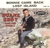 Bonnie Came Back / Lost Island - Duane Eddy & His 'Twangy' Guitar And The Rebels