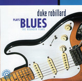 Plays The Blues - The Rounder Years - Duke Robillard