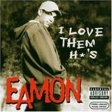 I Love Them H*'s - Eamon