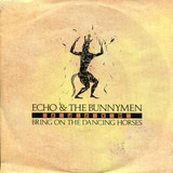Bring On The Dancing Horses - Echo & The Bunnymen