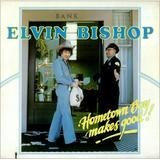 Hometown Boy Makes Good! - Elvin Bishop