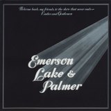 Welcome Back My Friends To The Show That Never Ends - Ladies And Gentlemen - Emerson, Lake & Palmer