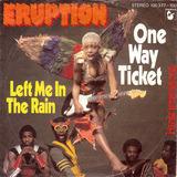 One Way Ticket / Left Me In The Rain - Eruption