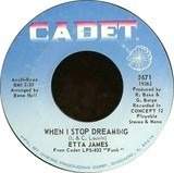 When I Stop Dreaming / Sound Of Love - Etta James