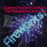 Fireworks! - Eugene Ormandy , The Philadelphia Orchestra
