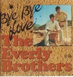 Bye Bye Love - Everly Brothers