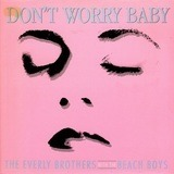 Don't Worry Baby - The Everly Brothers With The Beach Boys