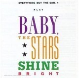 Baby, the Stars Shine Bright - Everything But The Girl