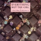 I Don't Want To Talk About It - Everything But The Girl