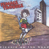 Cleanin Up The Hood - Female Trouble