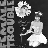 Punk As Fuck - Female Trouble